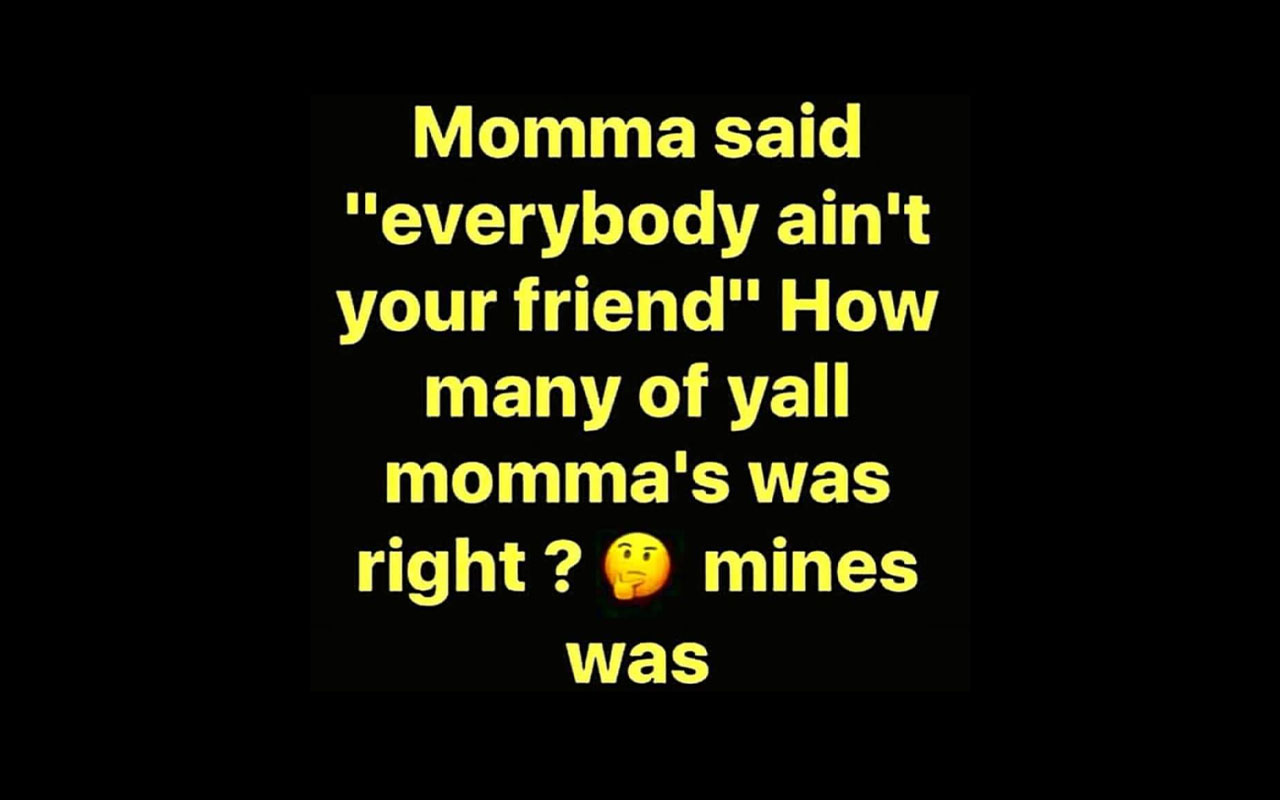 Yes, Momma was right!