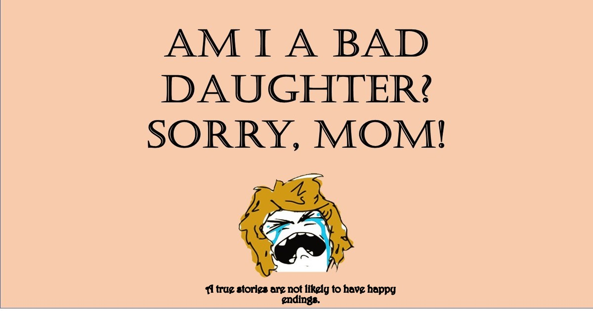 Am I a Bad Daughter? Sorry, Mom!