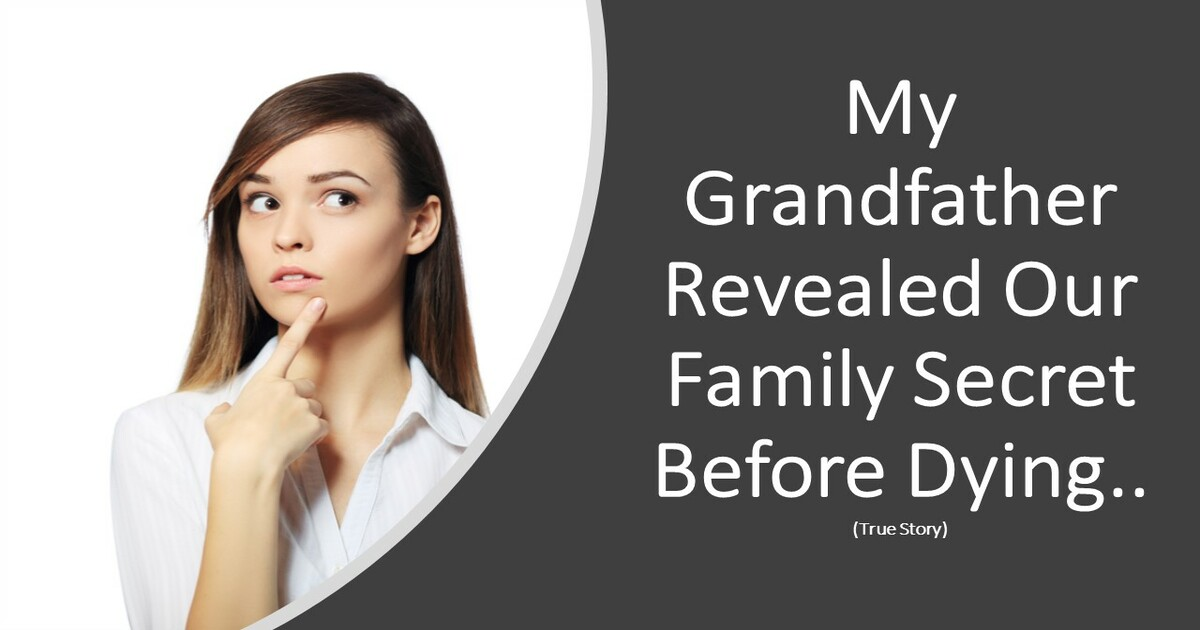 My Grandfather Revealed Our Family Secret Before Dying