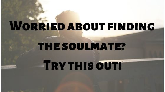Worried about finding the soulmate? Try this out!